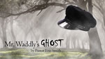 Mr. Waddly's Ghost - 9.22.13