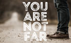 You Are Not Far...